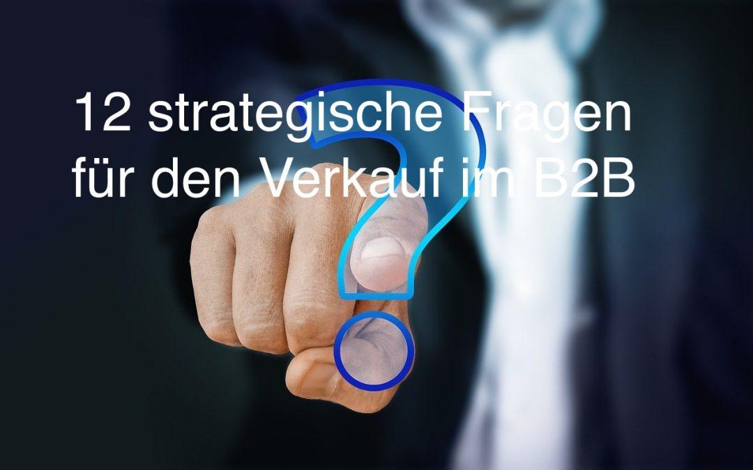 12 strategische B2B Verkaufsfragen, die Ihnen helfen, mehr Aufträge abzuschließen.